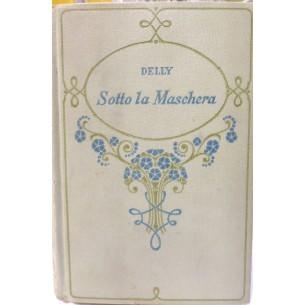 LIBRO - SOTTO LA MASCHERA autore DELLY - ANNO 1937